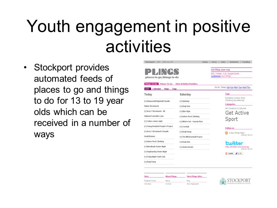 Youth engagement in positive activities Stockport provides automated feeds of places to go and things to do for 13 to 19 year olds which can be received in a number of ways