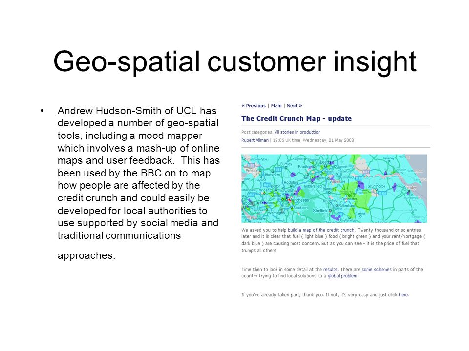 Geo-spatial customer insight Andrew Hudson-Smith of UCL has developed a number of geo-spatial tools, including a mood mapper which involves a mash-up of online maps and user feedback.