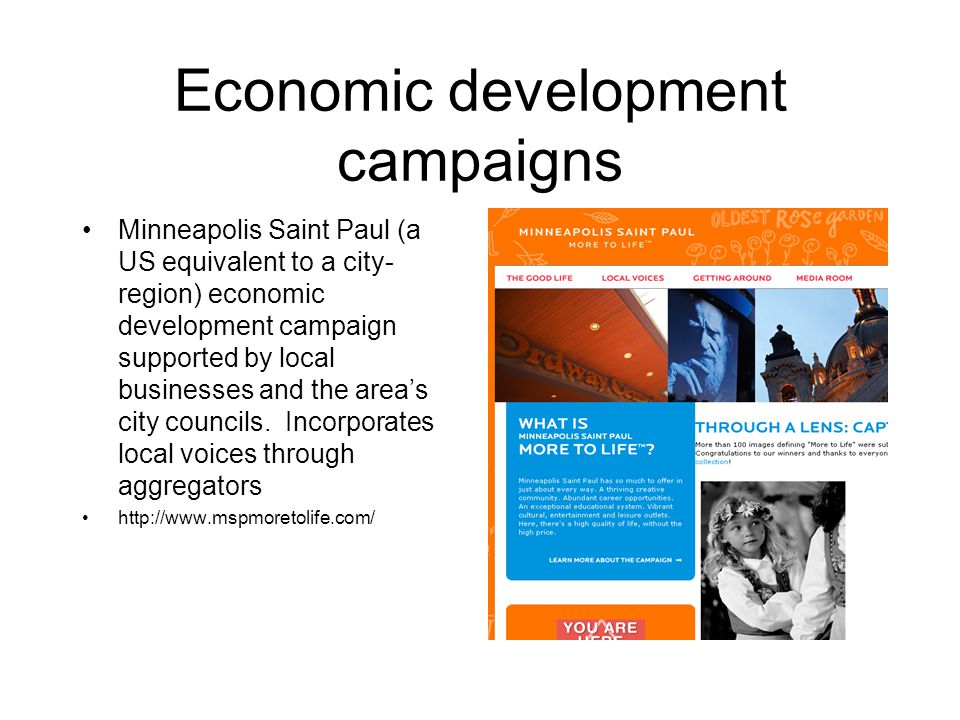 Economic development campaigns Minneapolis Saint Paul (a US equivalent to a city- region) economic development campaign supported by local businesses and the area's city councils.