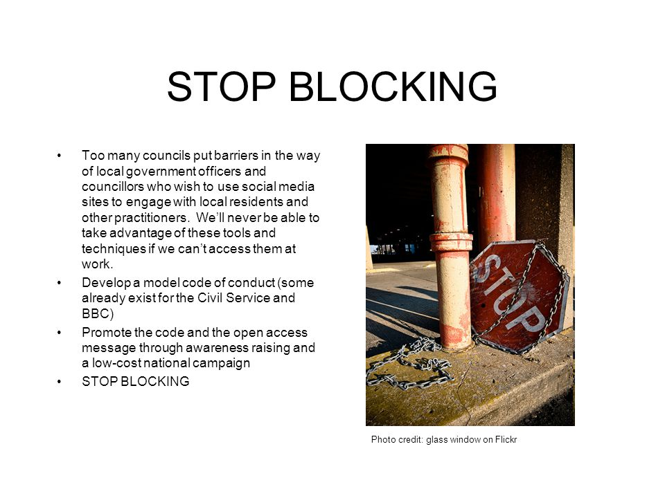 STOP BLOCKING Too many councils put barriers in the way of local government officers and councillors who wish to use social media sites to engage with local residents and other practitioners.