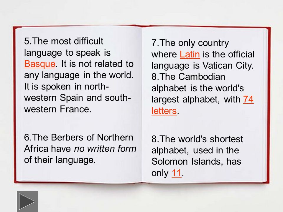 5.The most difficult language to speak is Basque.It is not related to any language in the world.