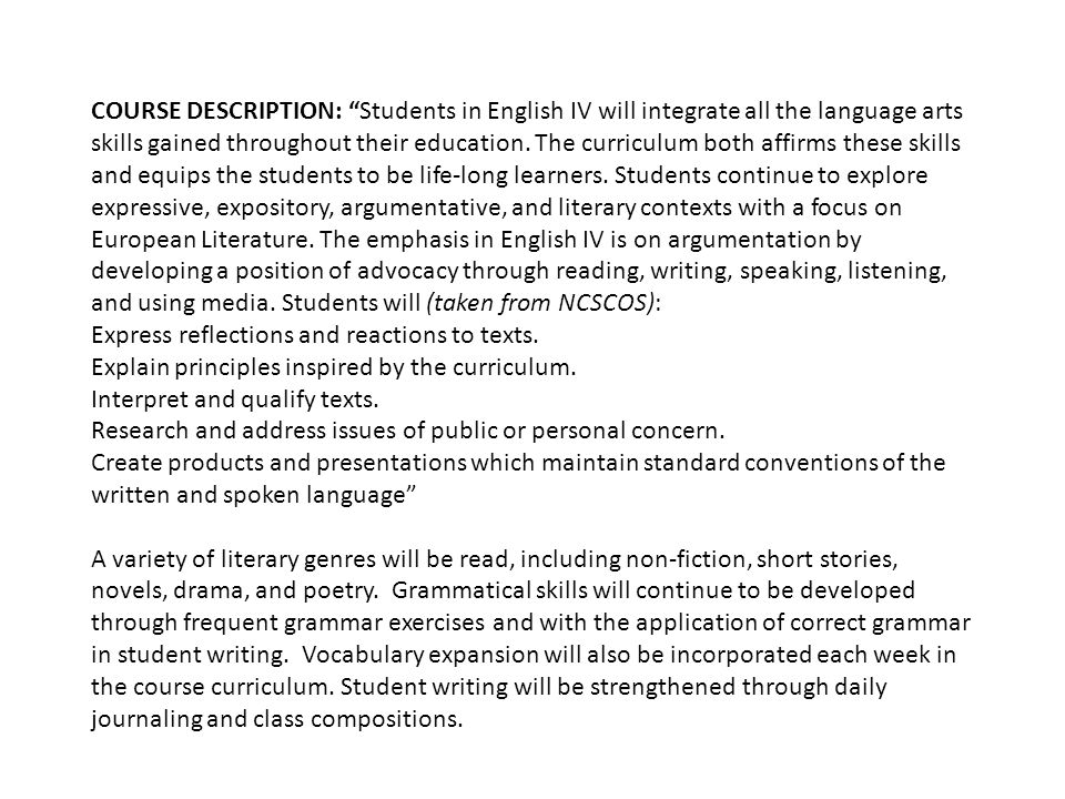 COURSE DESCRIPTION: Students in English IV will integrate all the language arts skills gained throughout their education.