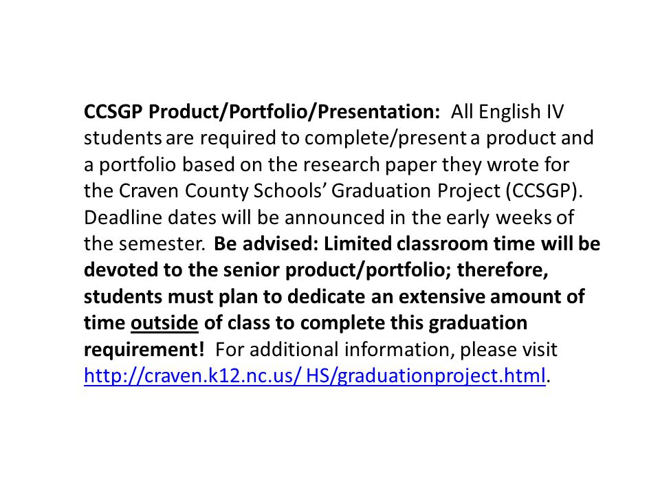 CCSGP Product/Portfolio/Presentation: All English IV students are required to complete/present a product and a portfolio based on the research paper they wrote for the Craven County Schools' Graduation Project (CCSGP).