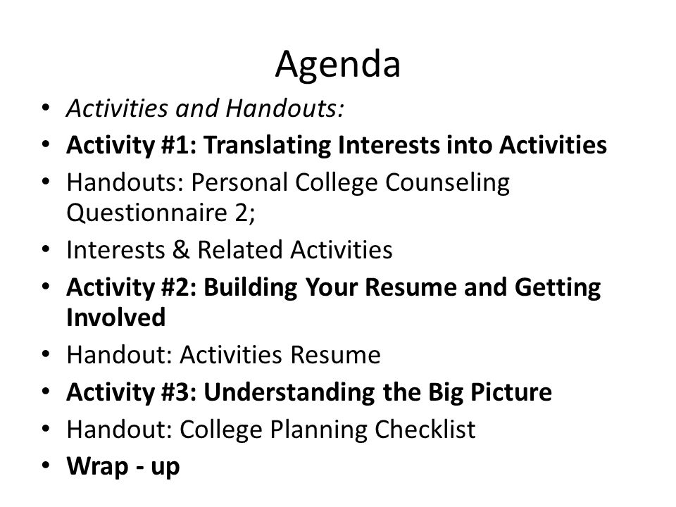 Objectives By the end of this session, students will understand how extracurricular activities can improve opportunities for college admission, enhance the college experience, and lead to future jobs begin a resume examine a college bound calendar for high school understand how these pieces fit together through playing The Great Sorting Game