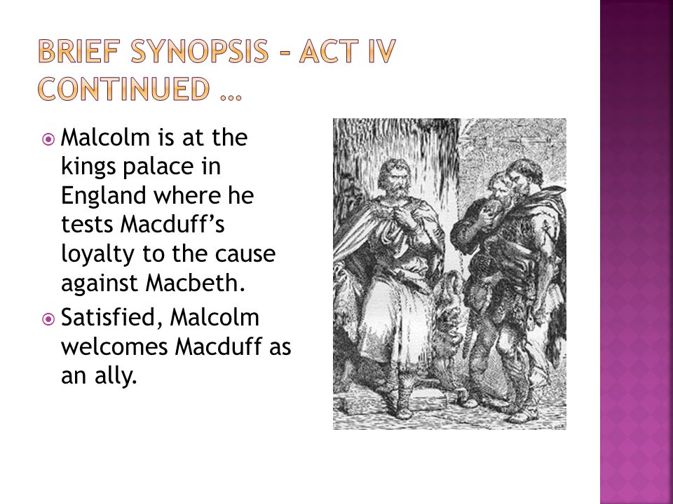  When Ross enters with the terrible news of the massacre of Macduff's wife and children, Macduff swears to kill Macbeth with his own sword.
