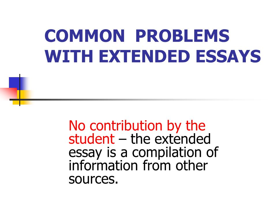 COMMON PROBLEMS WITH EXTENDED ESSAYS Ethical issues regarding gathering of data or performing of experiments