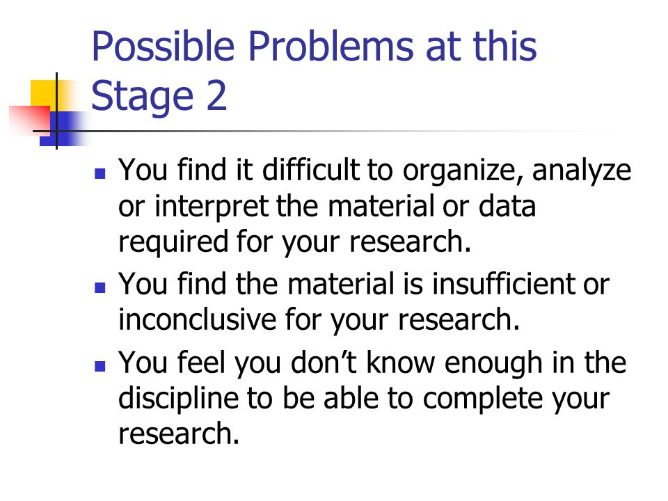 Possible Problems at this Stage 1 You have not focused your research question appropriately for the size of the essay or the discipline. The direction