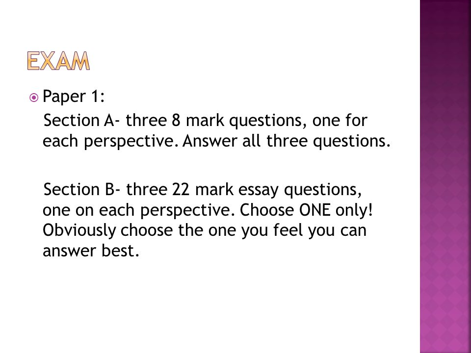  Paper 1: Section A- three 8 mark questions, one for each perspective.