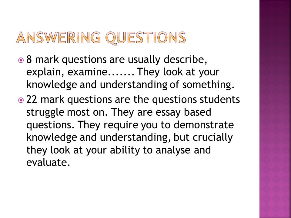 8 mark questions are usually describe, explain, examine.......
