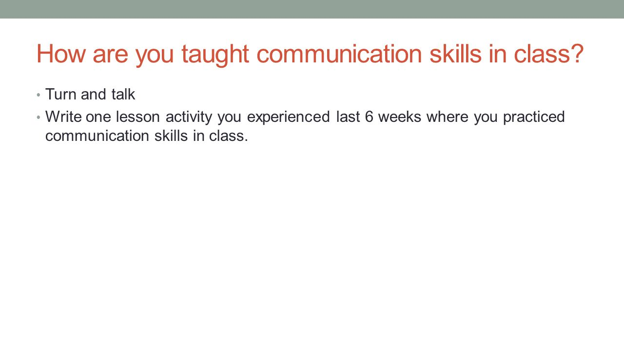 How are you taught communication skills in class.