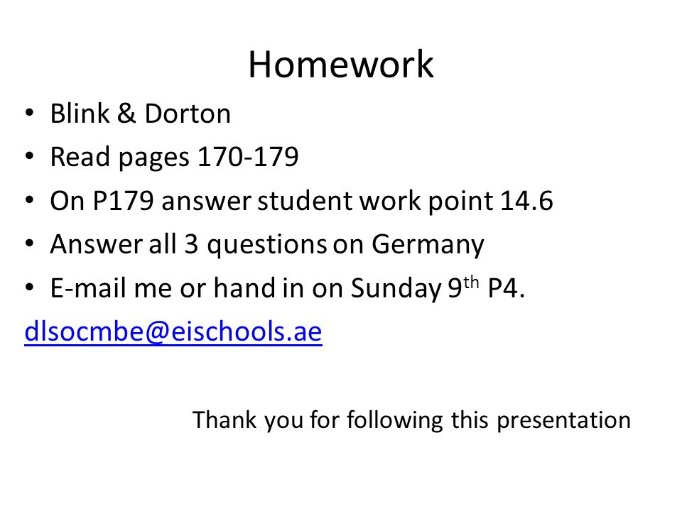 Homework Blink & Dorton Read pages 170-179 On P179 answer student work point 14.6 Answer all 3 questions on Germany E-mail me or hand in on Sunday 9 th P4.