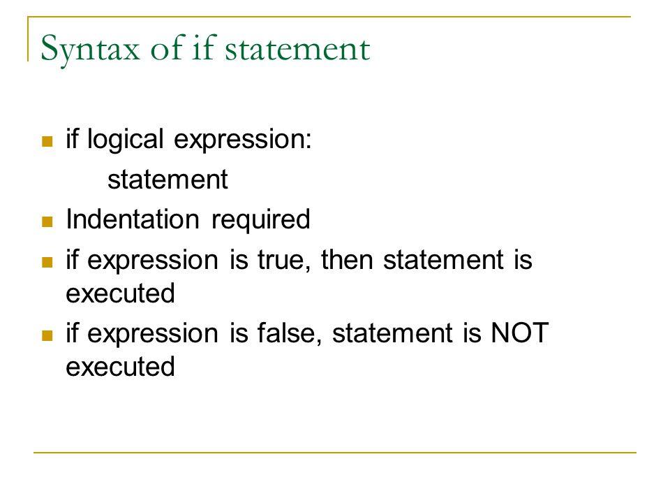 Syntax of if statement if x > 0: y = sqrt(x) if x > y: t = x x = y y = t