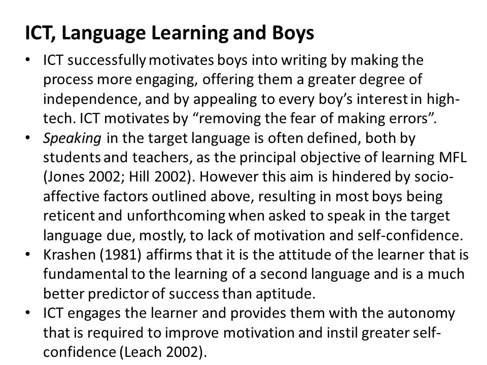 ICT successfully motivates boys into writing by making the process more engaging, offering them a greater degree of independence, and by appealing to every boy's interest in high- tech.