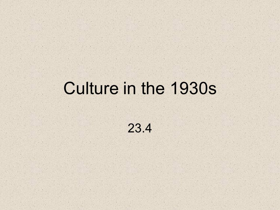 Culture in the 1930s 23.4