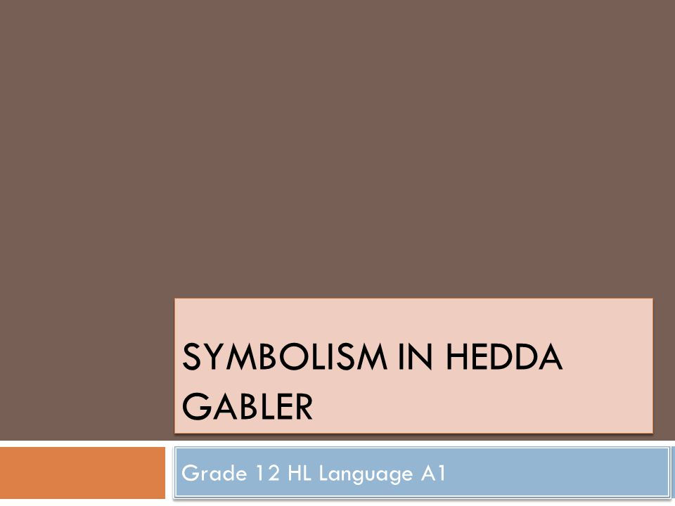 SYMBOLISM IN HEDDA GABLER Grade 12 HL Language A1