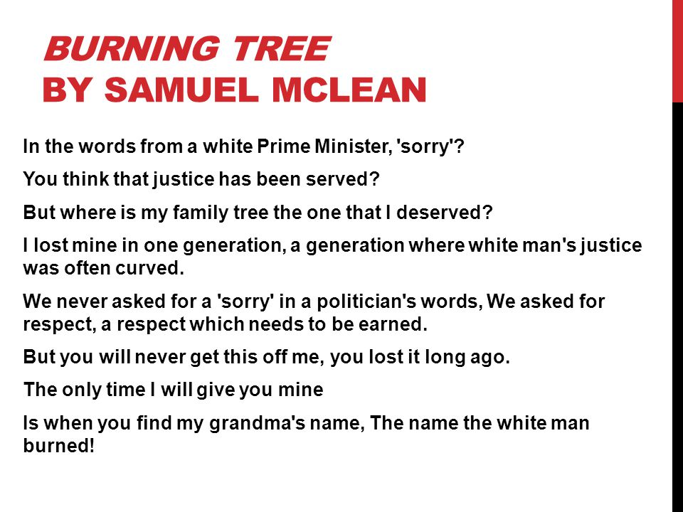 BURNING TREE BY SAMUEL MCLEAN In the words from a white Prime Minister, 'sorry'? You think that justice has been served? But where is my family tree t