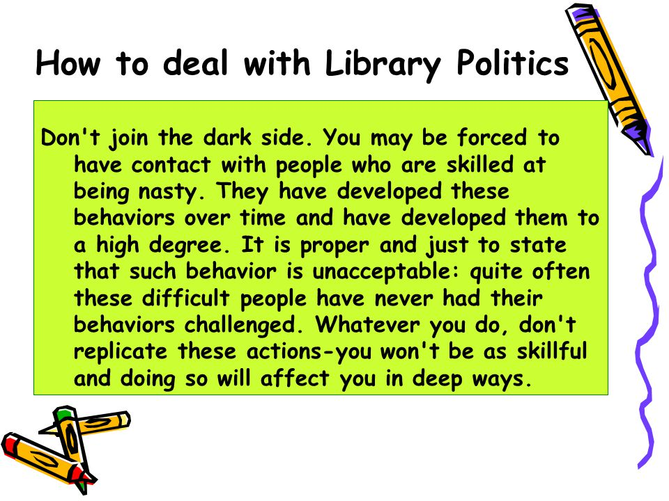 How to deal with Library Politics Concentrate on what you have control over.