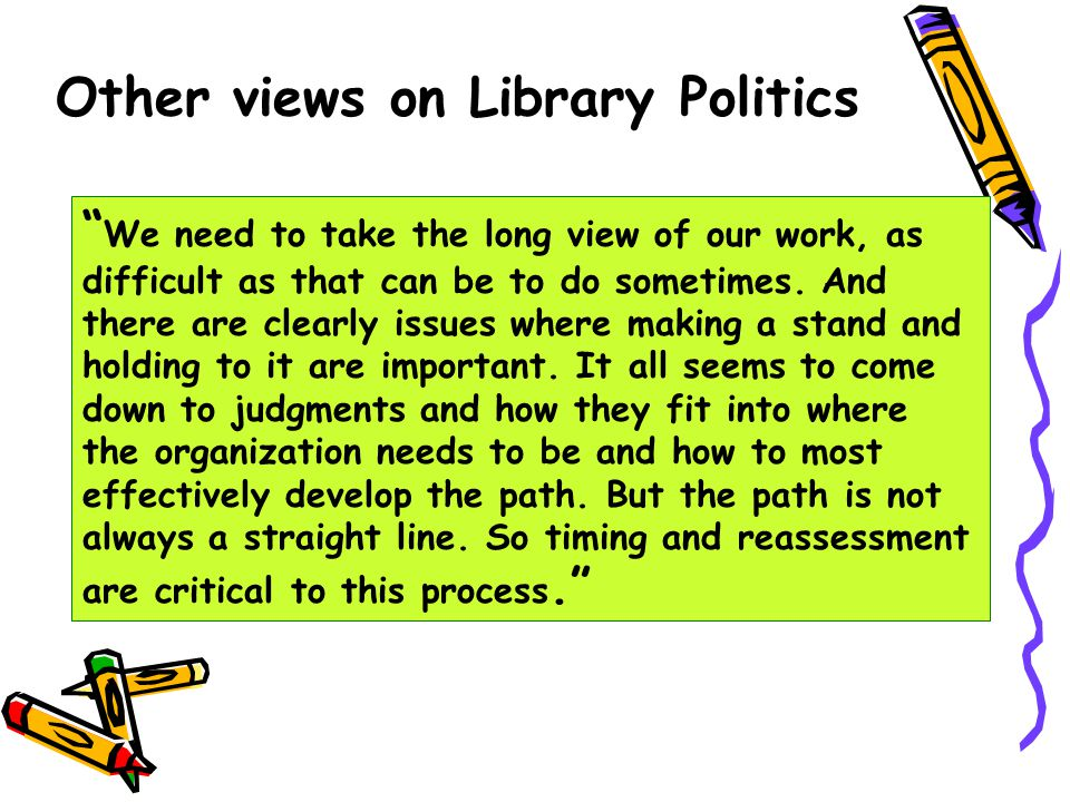 The mission of the Library should mirror the mission of the institution and everything we do should further it.
