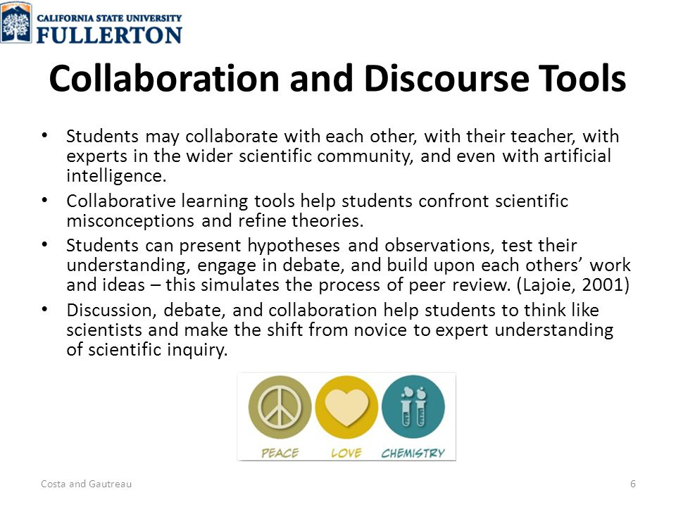 Collaboration and Discourse Tools Students may collaborate with each other, with their teacher, with experts in the wider scientific community, and even with artificial intelligence.