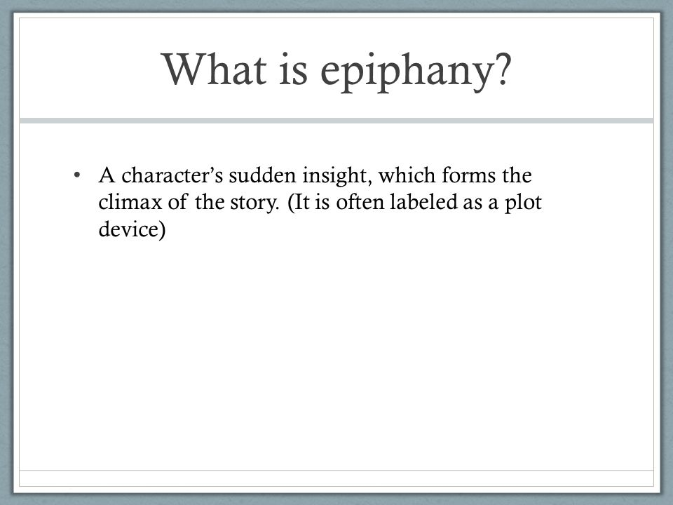 What is epiphany. A character's sudden insight, which forms the climax of the story.
