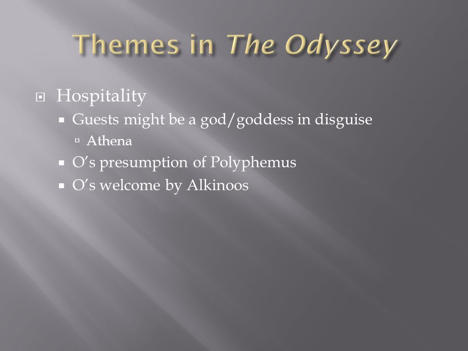  Hospitality  Guests might be a god/goddess in disguise  Athena  O's presumption of Polyphemus  O's welcome by Alkinoos