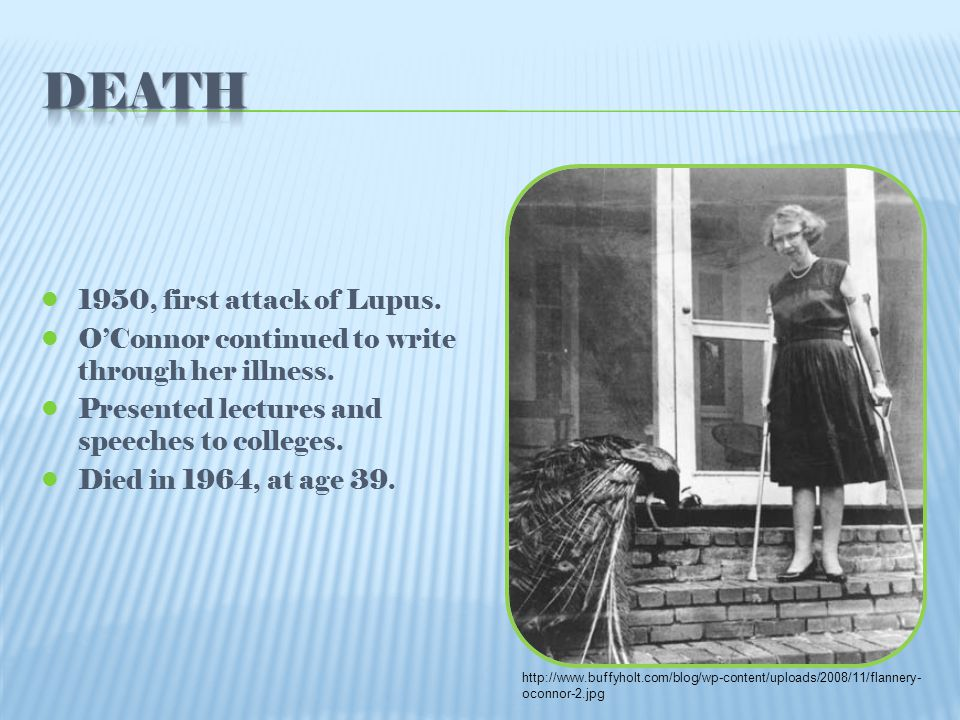 1950, first attack of Lupus. O'Connor continued to write through her illness.
