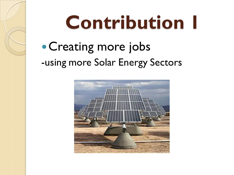 Contribution 1 Creating more jobs -using more Solar Energy Sectors