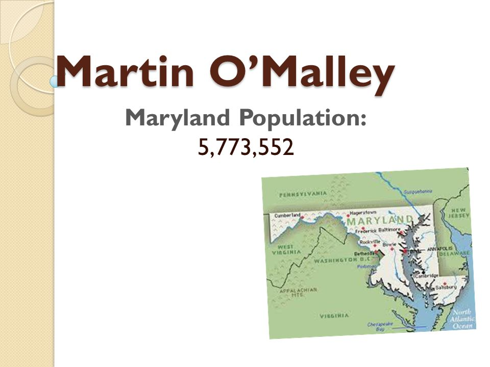 Martin O'Malley Martin O'Malley Maryland Population: 5,773,552