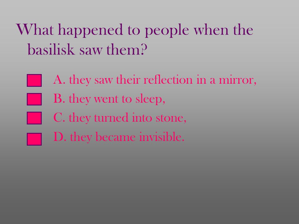 A. they saw their reflection in a mirror, B. they went to sleep, C.