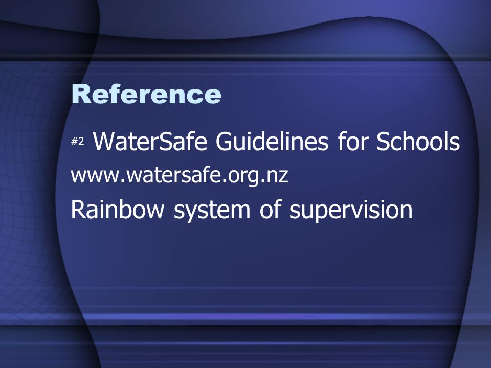 Reference #2 WaterSafe Guidelines for Schools www.watersafe.org.nz Rainbow system of supervision