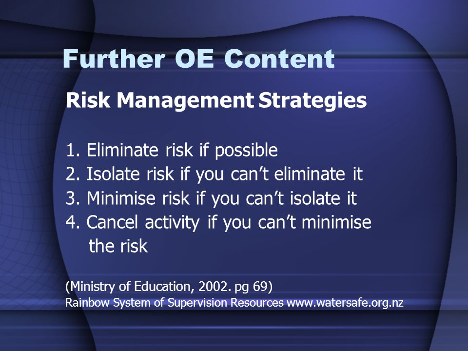 Risk Management Strategies 1. Eliminate risk if possible 2.