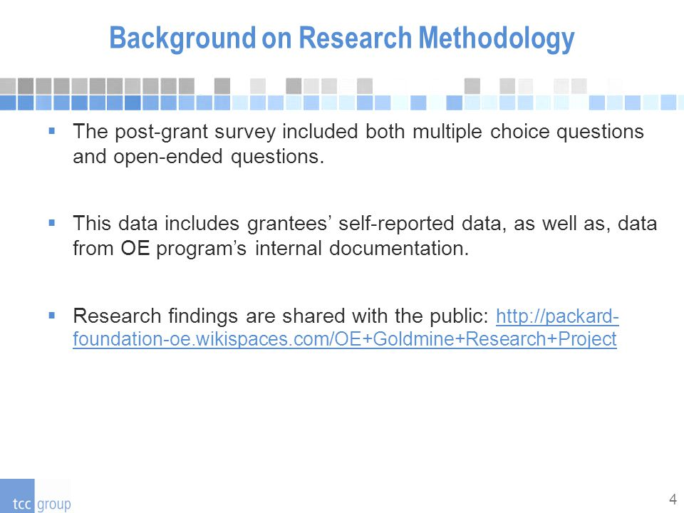 4 Background on Research Methodology  The post-grant survey included both multiple choice questions and open-ended questions.