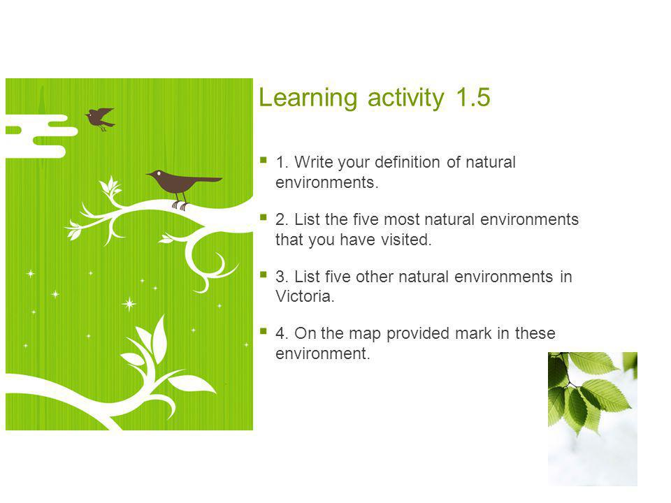 Learning activity 1.5  1. Write your definition of natural environments.