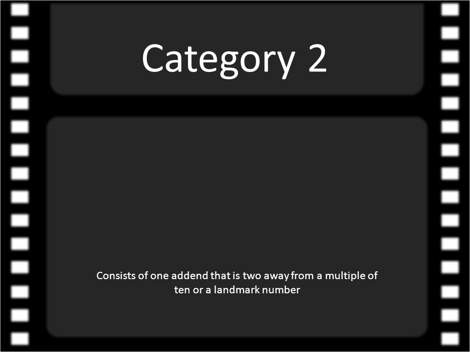 Category 2 Consists of one addend that is two away from a multiple of ten or a landmark number