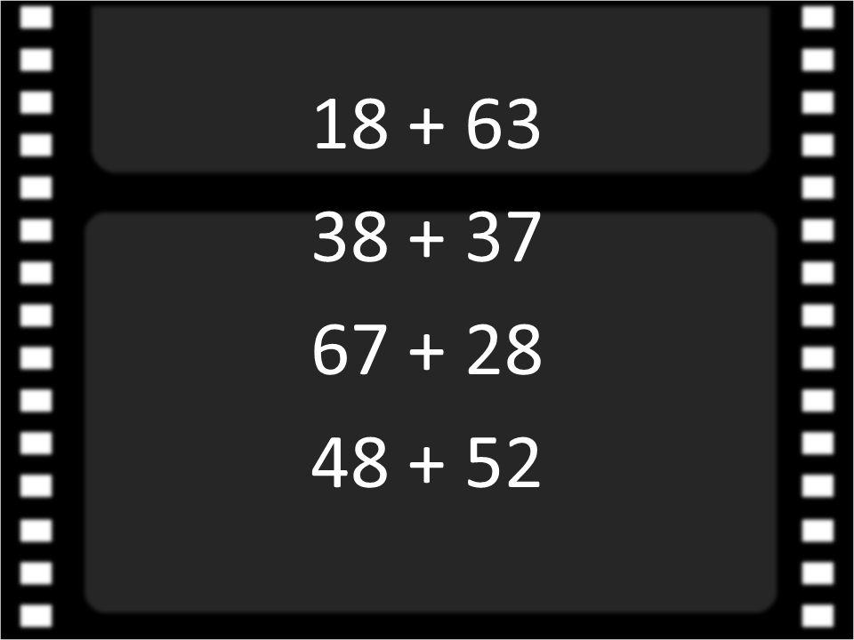 18 + 63 38 + 37 67 + 28 48 + 52