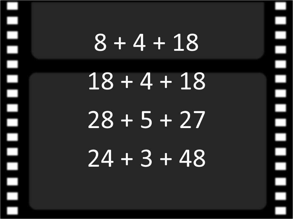 8 + 4 + 18 18 + 4 + 18 28 + 5 + 27 24 + 3 + 48