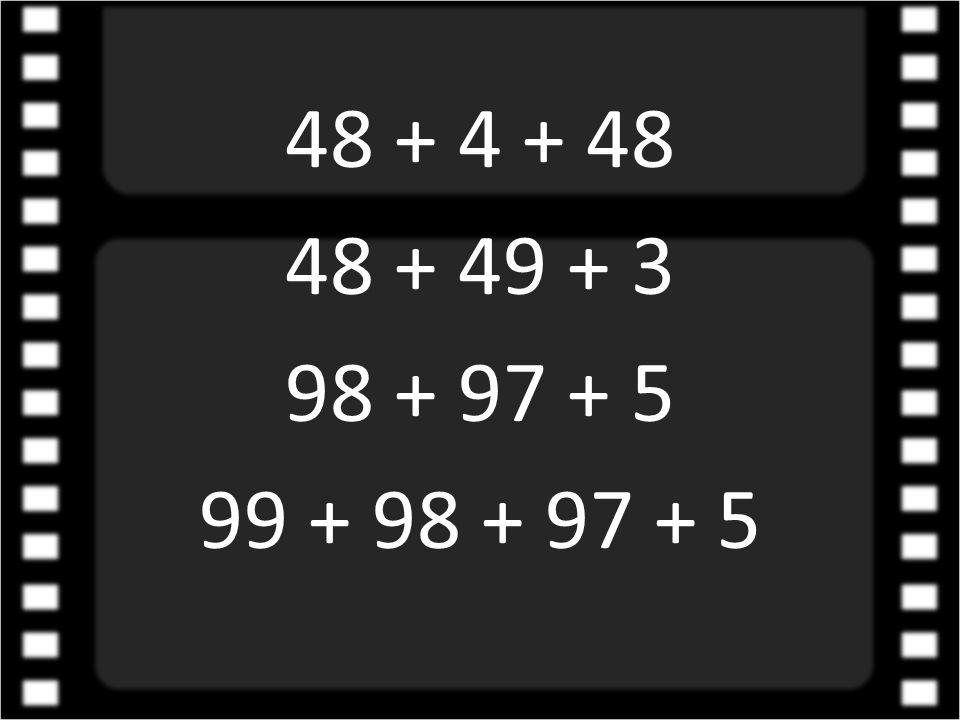 48 + 4 + 48 48 + 49 + 3 98 + 97 + 5 99 + 98 + 97 + 5