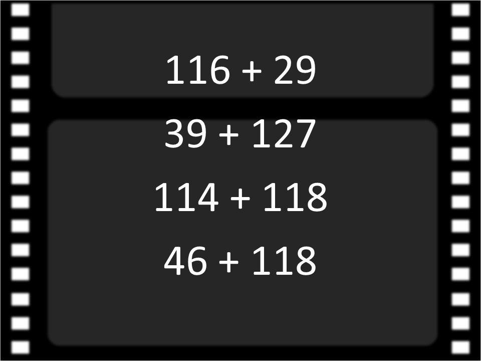 116 + 29 39 + 127 114 + 118 46 + 118