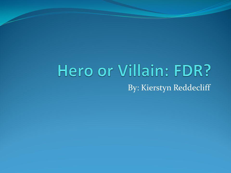 Hero or Villain? Franklin Delano Roosevelt is an American HERO!