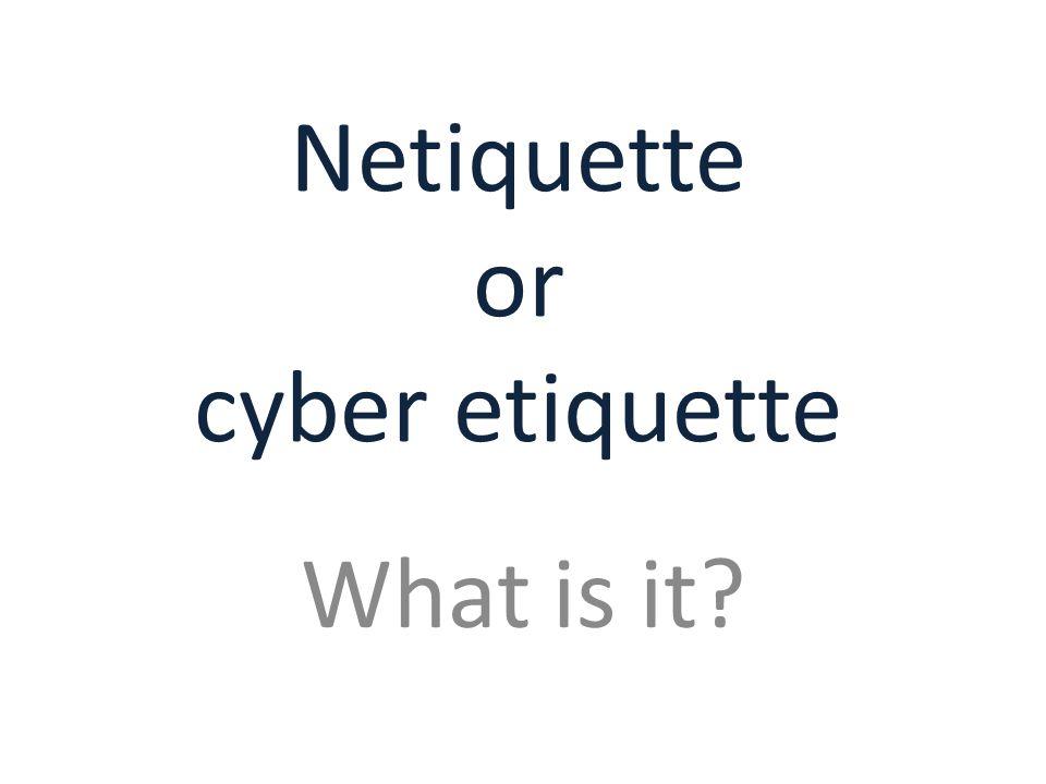 Netiquette or cyber etiquette What is it