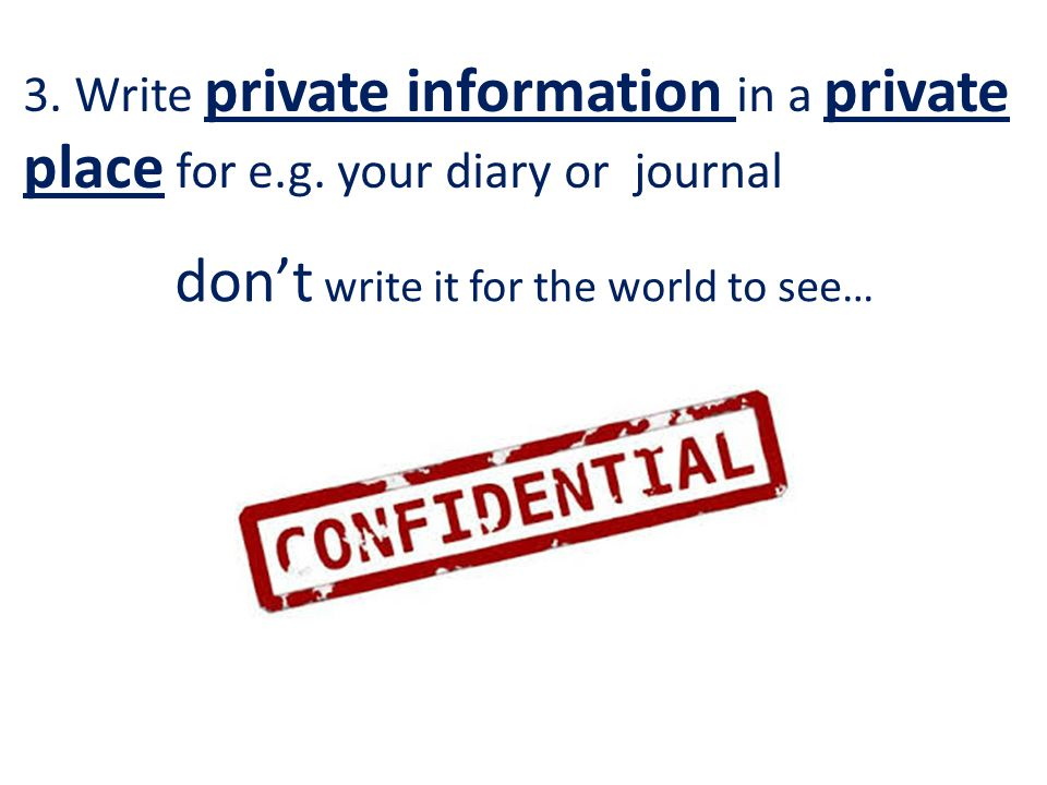 3. Write private information in a private place for e.g.