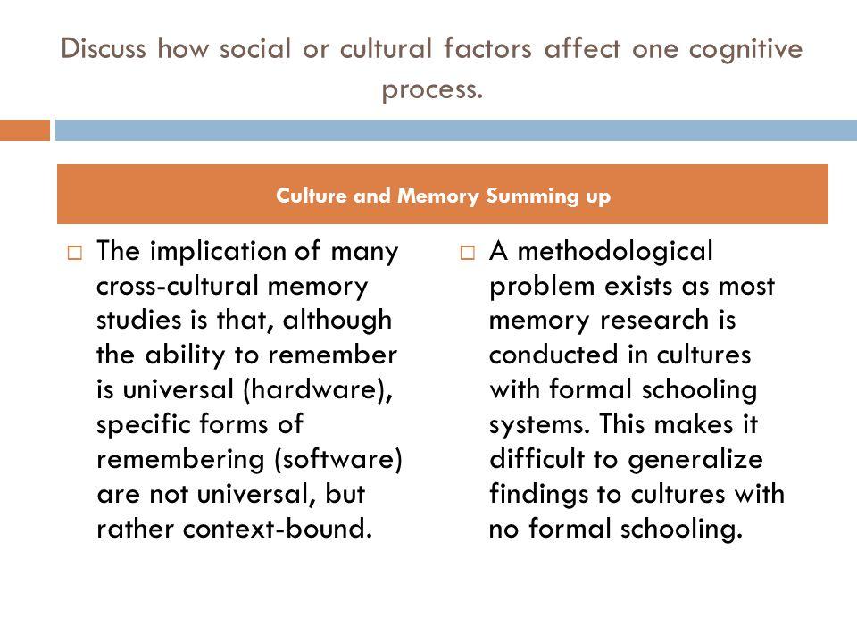 Discuss how social or cultural factors affect one cognitive process.