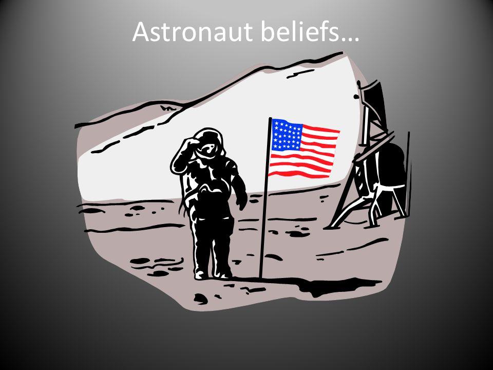 Astronaut beliefs…