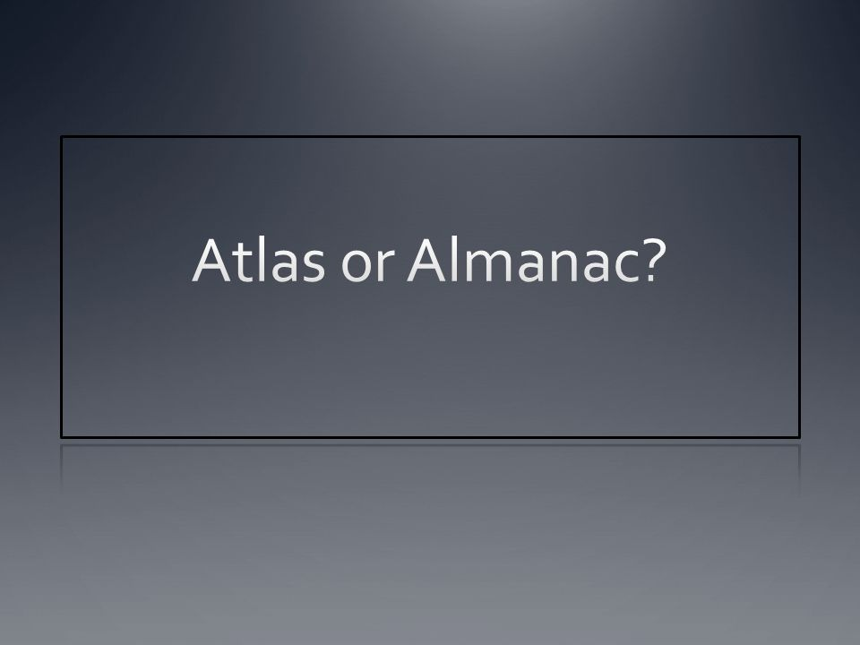 Atlas or Almanac.