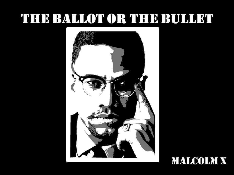The Ballot or the Bullet Malcolm X