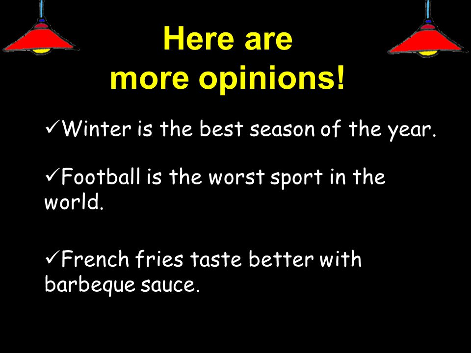 Here are more opinions. Winter is the best season of the year.