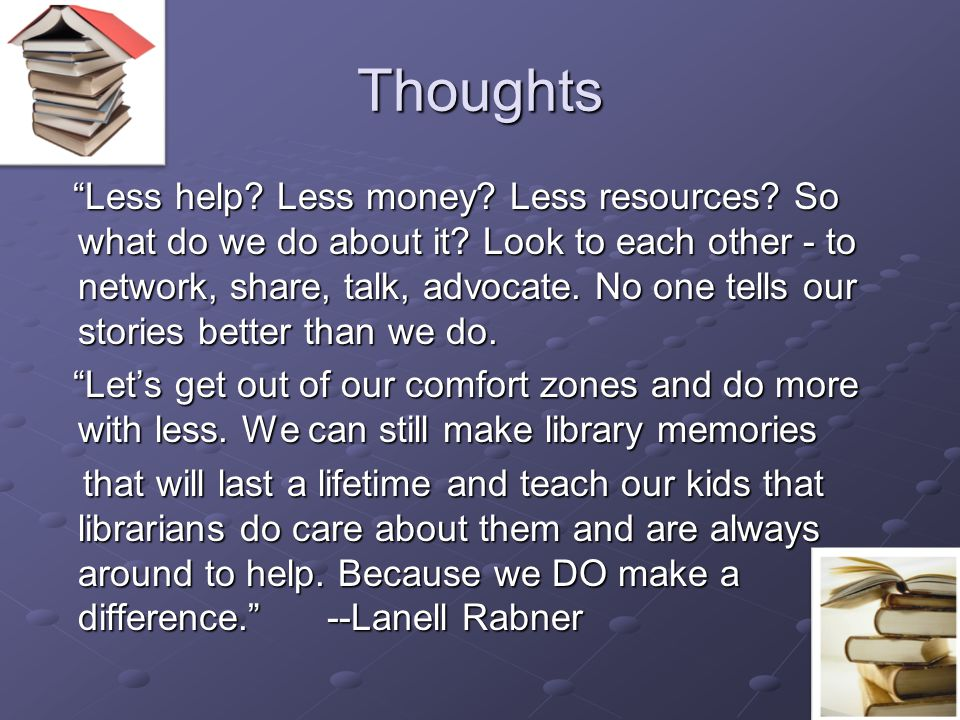 Thoughts Less help.Less money. Less resources. So what do we do about it.