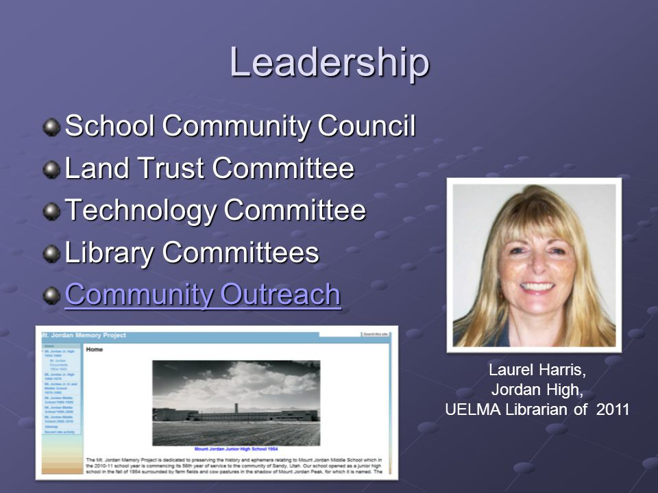 Leadership School Community Council Land Trust Committee Technology Committee Library Committees Community Outreach Community Outreach Laurel Harris, Jordan High, UELMA Librarian of 2011