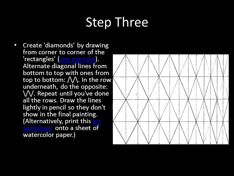 Step Three Create diamonds by drawing from corner to corner of the rectangles (see example).