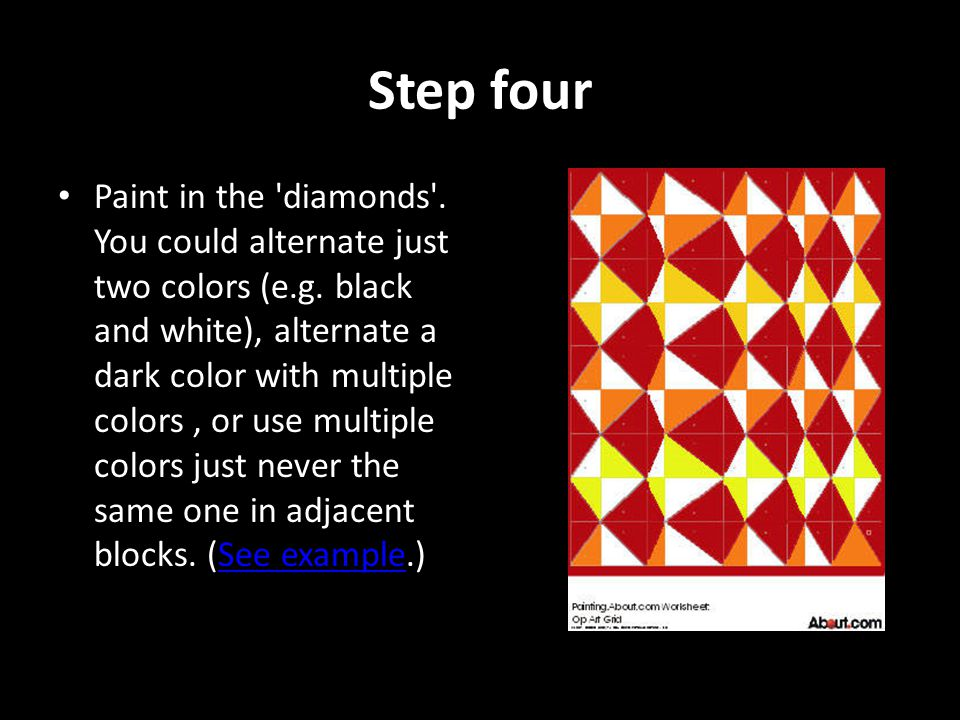 Step four Paint in the diamonds . You could alternate just two colors (e.g.